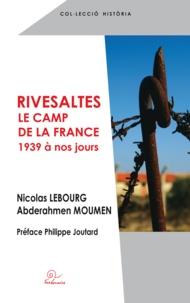 Nicolas Lebourg et Abderahmen Moumen - Rivesaltes, le camp de la France - 1939 à nos jours.