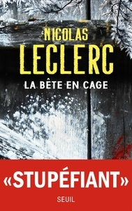 Nicolas Leclerc - La bête en cage.