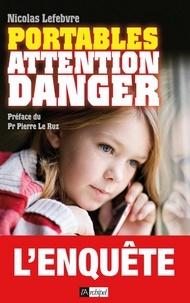 Nicolas Lefebvre - Portables : attention danger !.