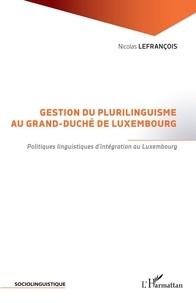 Nicolas Lefrançois - Gestion du plurilinguisme au Grand-Duché de Luxembourg - Politiques linguistiques d'intégration au Luxembourg.