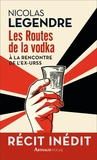 Nicolas Legendre - Les Routes de la vodka.