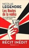Nicolas Legendre - Les Routes de la vodka.