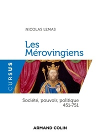 Les Mérovingiens- Société, pouvoir, politique 451-751 - Nicolas Lemas  