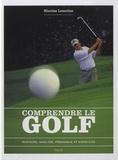 Nicolas Lemoine - Comprendre le golf - Histoire, analyse, pédagogie et exercices.