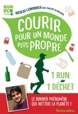 Nicolas Lemonnier et Philippe Blanchard - Courir pour un monde plus propre - Le runner phénomène qui nettoie la planète !.