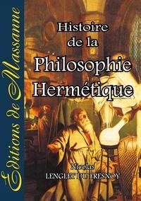Nicolas Lenglet du Fresnoy - Histoire de la philosophie hermétique.