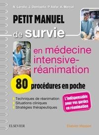 Nicolas Lerolle et Julien Demiselle - Petit manuel de survie en médecine intensive-réanimation - 80 procédures en poche.