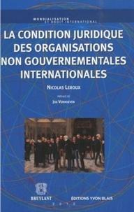 Nicolas Leroux - La condition juridique des ONG internationales.