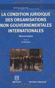 Nicolas Leroux - La condition juridique des organisations non gouvernementales internationales.