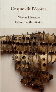 Nicolas Lévesque et Catherine Mavrikakis - Ce que dit l'écorce.