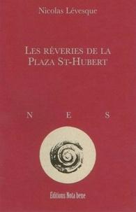 Nicolas Lévesque - Les rêveries de la Plaza St-Hubert.