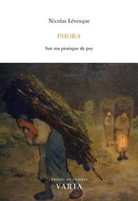 Nicolas Lévesque - Phora. Sur ma pratique de psy.