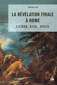 """Nicolas Lévi - La révélation finale à Rome : Cicéron, Ovide, Apulée - Etude sur le """"Songe de Scipion"""", le discours de Pythagore et la théophanie d'Isis."""