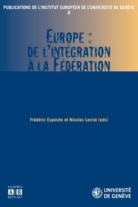 Nicolas Levrat et Frédéric Esposito - Europe : de l'intégration à la fédération.