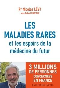 Nicolas Levy - Maladies rares - Ce que vous devez savoir ; Ce que vous pouvez faire ; Ce que vous avez le droit d'espérer.