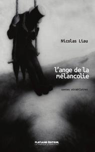 Nicolas Liau - L'Ange de la Mélancolie - Contes atrabilaires.