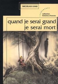 Nicolas Liau - Quand je serai grand, je serai mort.
