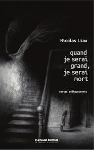 Nicolas Liau - Quand je serai grand, je serai mort - Contes déliquescents.
