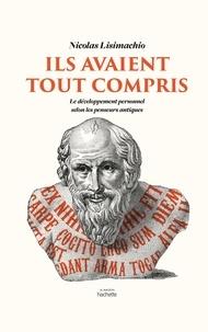 Nicolas Lisimachio - Ils avaient tout compris - Le développement personnel selon les penseurs antiques.