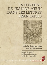 Nicolas Lombart et Silvère Menegaldo - La fortune de Jean de Meun dans les lettres françaises - A la fin du Moyen Age et à la Renaissance.
