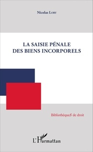 Nicolas Lory - La saisie pénale des biens incorporels.