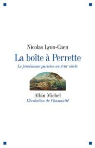 Nicolas Lyon-Caen - La boîte à Perrette - Le jansénisme parisien au XVIIIe siècle.
