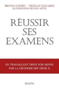 Nicolas Macarez et Bruno Comby - Réussir ses examens - en travaillant deux fois moins avec la méthode des trois X.