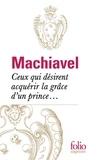 Nicolas Machiavel - Ceux qui désirent acquérir la grâce d'un prince....