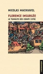 Nicolas Machiavel - Florence insurgée - Le Tumulte des Ciompi (1378).