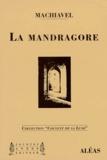 Nicolas Machiavel - La mandragore - Comédie en cinq actes et chansons.