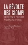 Nicolas Machiavel et Simone Weil - La révolte des Ciompis - Suivi de un soulevement prolétarien à Florence au XIVe siècle.