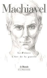 Nicolas Machiavel - Le Prince ; L'Art de la guerre.