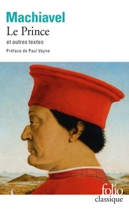 Nicolas Machiavel - Le Prince - Suivi d'extraits des Oeuvres politiques et d'un choix des Lettres familières.