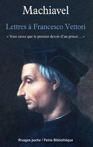 Lettres à Francesco Vettori. Vous savez que le premier devoir d'un prince...