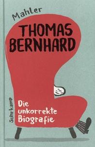 Nicolas Mahler - Thomas Bernhard - Die unkorrekte biografie.