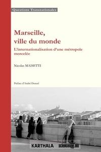 Nicolas Maisetti - Marseille, ville du monde - L'internationalisation d'une métropole morcelée.