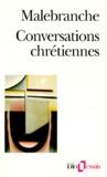 Nicolas Malebranche - Conversations chrétiennes. suivi de Entretiens sur la métaphysique, sur la religion et sur la mort.