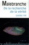 Nicolas Malebranche - De la recherche de la vérité - Livres I-III.