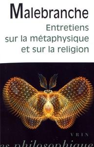 Nicolas Malebranche - Entretiens sur la métaphysique et sur la religion.