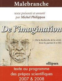 Nicolas Malebranche - Malebranche De l'imagination - (De la Recherche de la vérité, livre II, parties II et III).