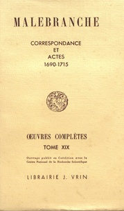Nicolas Malebranche - Oeuvres complètes - Tome 19, Correspondance et actes (1690-1715).