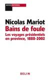 Nicolas Mariot - Bains de foule - Les voyages présidentiels en province, 1888-2002.