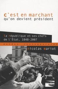 Nicolas Mariot - C'est en marchant qu'on devient président - La République et ses chefs de l'Etat 1848-2007.