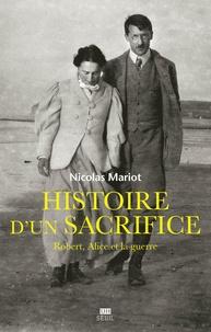 Nicolas Mariot - Histoire d'un sacrifice - Robert, Alice et la guerre (1914-1917).