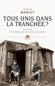 Nicolas Mariot - Tous unis dans la tranchée ? - 1914-1918, les intellectuels rencontrent le peuple.