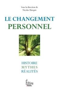 Nicolas Marquis - Le changement personnel - Histoire, mythes, réalités.