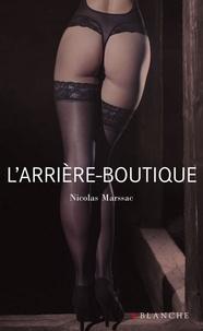Nicolas Marssac - L'arrière-boutique ou les confessions d'un antiquaire.