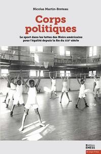 Nicolas Martin-Breteau - Corps politiques - Le sport dans les luttes des Noirs américains pour l'égalité depuis la fin du XIXe siècle.