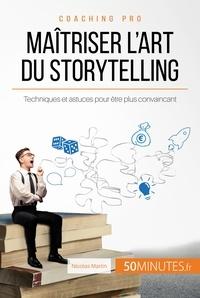 Nicolas Martin et  50Minutes.fr - Coaching pro  : Maîtriser l'art du storytelling - Techniques et astuces pour être plus convaincant.