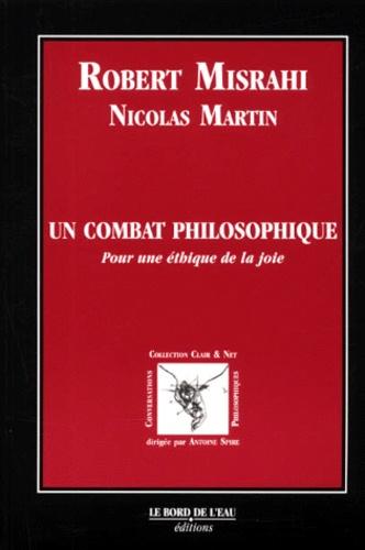 Nicolas Martin et Robert Misrahi - Un combat philosophique. - Pour une éthique de la joie.